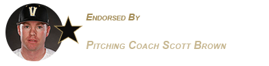 Endorsed by Vanderbilt University Baseball Pitching coach Scott Brown